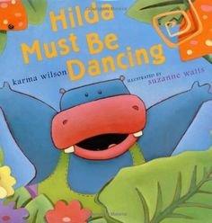 Hilda Must Be Dancing by Karma Wilson