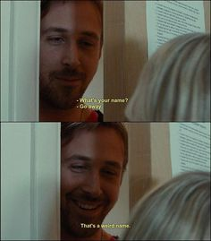 Blue Valentine ~ Dean(Ryan Gosling): What's your name? Cindy(Michelle Williams): Go away. Dean: That's a weird name. Michelle Williams, Movies Showing, Movies And Tv Shows, Weird Names, Citations Film, Bon Film, Movie Lines, Film Quotes, Movie Quotes