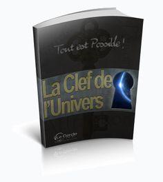La Clé de L'univers - Tout est possible pour chacun d'entre nous !