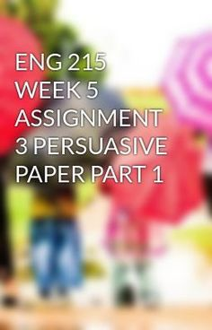 #wattpad #short-story ENG 215 WEEK 5 ASSIGNMENT 3 PERSUASIVE PAPER PART 1 TO purchase this tutorial visit following link: http://wiseamerican.us/product/eng-215-week-5-assignment-3-persuasive-paper-part-1/ Contact us at: SUPPORT@WISEAMERICAN.US ENG 215 WEEK 5 ASSIGNMENT 3 PERSUASIVE PAPER PART 1 Assignment 3 - Persuasiv...