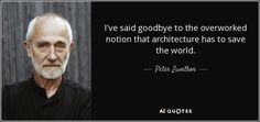 quote-i-ve-said-goodbye-to-the-overworked-notion-that-architecture-has-to-save-the-world-peter-zumthor-65-88-12.jpg (850×400)