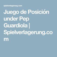 Juego de Posición under Pep Guardiola | Spielverlagerung.com