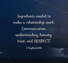 Quotes about  Ingredients needed to make a relationship work: Communication, understanding, honesty, trust, and RESPECT. with images background, share as cover photos, profile pictures on WhatsApp, Facebook and Instagram or HD wallpaper - Best quotes