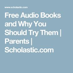 Free Audio Books and Why You Should Try Them   Parents   Scholastic.com