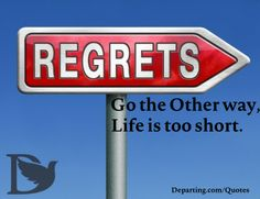 Regrest: Go the other way, life is too short. #Hope #Inspiration