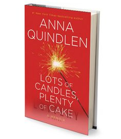 """Lots of Candles, Plenty of Cake By Anna Quindlen A beloved writer's rueful insights into a generation that's """"still figuring things out"""" and still wishing to have it all, even at 60.  - GoodHousekeeping.com"""