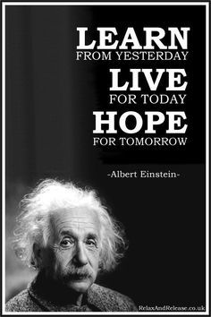"""Albert Einstein Quotes : Scaravelli Yoga Quote of the Day: """"Learn from Yesterday, Live for Today, Hope for Tomorrow. Wise Quotes, Great Quotes, Motivational Quotes, Inspirational Quotes, Lyric Quotes, Movie Quotes, Deep Quotes, Quotes By Famous People, People Quotes"""