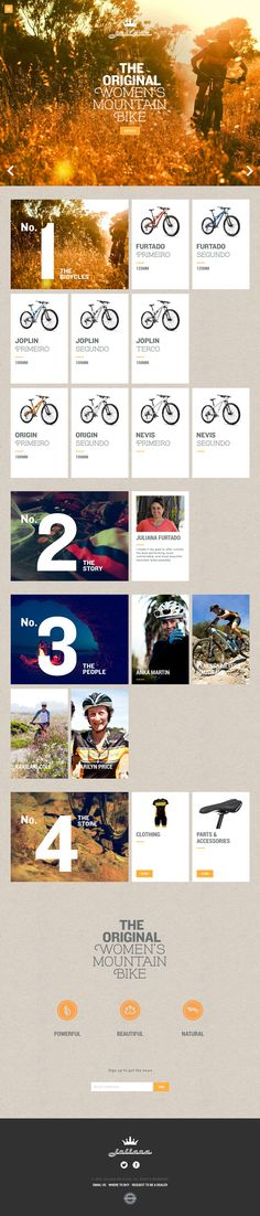 Juliana Bicycles I like the overall look of this site. It feels natural and spacious. The scenic background images make a nice focal point and inspires you to get outdoors. Navigation is simple, functional and effortless, type compliments the content well. The logo could be improved, reminds me of Budweiser or Hallmark. I love the way photography tells a story throughout the website and sets the tone to promote bicycles. I also like the fact that it's a female-focused bike shop, very rare.