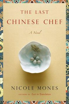 The Last Chinese Chef by Nicole Mones...the story of an American food writer in Beijing by the author of Lost in Translation.