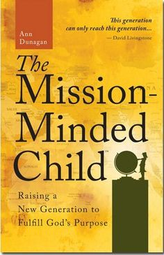 The Mission-Minded Child - Raising a New Generation to Fulfill God's Purpose. IDK anything about this book, but I have a feeling I will want to read it one day.