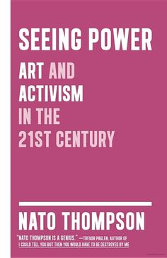 """Read """"Seeing Power Art and Activism in the Twenty-first Century"""" by Nato Thompson available from Rakuten Kobo. In our chaotic world of co-opted imagery, does art still have power? A fog of images andinformation permeates the world . The Scene Aesthetic, Saint Marys College, World Library, Political Organization, Thing 1, Alternative Art, Creative Workshop, I Love Books, Public Art"""