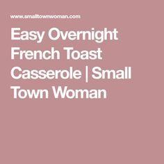 Easy Overnight French Toast Casserole | Small Town Woman