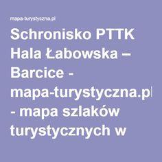 Schronisko PTTK Hala Łabowska – Barcice - mapa-turystyczna.pl - mapa szlaków turystycznych w górach. Kalkulator i planowanie tras.