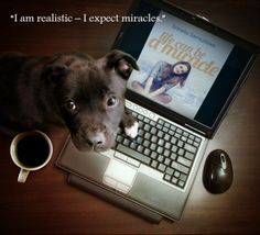 I'm realistic - I expect miracles. - Wayne Dyer
