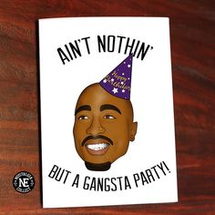 Funny Hip Hop Birthday Card - Gangsta Party! - Ain't Nothin' But A Gangster…