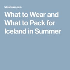 What to Wear and What to Pack for Iceland in Summer