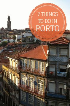 Top 7 Things To Do In Porto, Portugal.