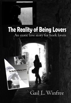 The Reality of Being Lovers by Gail L. Winfree, http://www.amazon.com/dp/B00FITS68Q/ref=cm_sw_r_pi_dp_yOgvsb1QCEW1G