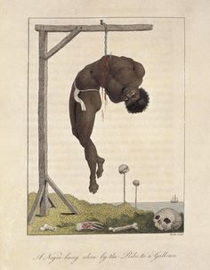 A Negro hung alive by the Ribs to a Gallows, 1774, William Blake . https://thimblemountain.wordpress.com/2008/03/18/i-must-have-hurt-both-the-eye-and-the-heart-of-the-reader/