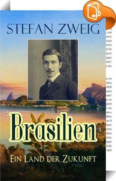 """Brasilien - Ein Land der Zukunft    ::  Dieses eBook: """"Brasilien - Ein Land der Zukunft"""" ist mit einem detaillierten und dynamischen Inhaltsverzeichnis versehen und wurde sorgfältig korrekturgelesen.  """"Brasilien. Ein Land der Zukunft"""" (erstmals 1941 veröffentlicht) wurde schnell zu einem Klassiker. Dieses Buch ist ein großes Porträt des Landes aus der Perspektive eines Ausländers, der seine letzten Jahre in Brasilien verbrachte. Zweig nimmt den Leser mit auf eine Tour durch Bahia, Reci..."""