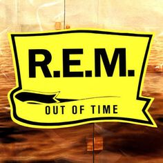 Out of Time, 1991 by R.E.M.