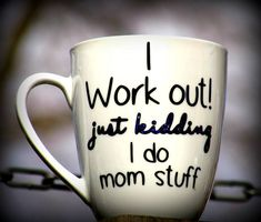 I work out just kidding I do mom stuff funny by Sammieslettering