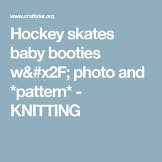 Hockey skates baby booties w/ photo and *pattern* - KNITTING