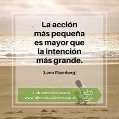 La acción más pequeña es mayor que la intención más grande. (Leon Elsenberg) #lafrasedelasemana #alimentatubienestar #tiempodereflexión