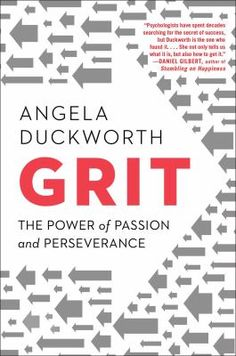 Grit : the power of passion and perseverance by Angela Duckworth.