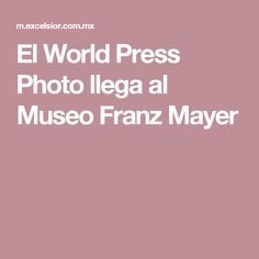 El World Press Photo llega al Museo Franz Mayer