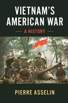 "newhistorybooks: """"From the fog of a bitter and divisive thirty-year war, Pierre Asselin stands at the forefront of scholars helping to illuminate the reasons North Vietnam prevailed in its American War. Vietnamese history, personalities, politics,..."