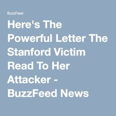Here's The Powerful Letter The Stanford Victim Read To Her Attacker - BuzzFeed News