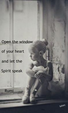 Open the window of your heart and let... - Rumi  ..... A13th-century Persian poet, Islamic scholar and Sufi mystic. Rumi's influence today far transcends national borders and ethnic divisions.... Sufi Quotes, Spiritual Quotes, Religious Quotes, Spiritual Awakening, Kahlil Gibran, Carl Jung, Rumi Poem, Buddha, Short Poems