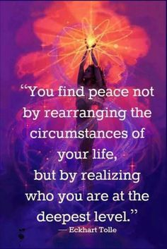 You find peace not by rearraging the circumstances of your life, but by realizing .......