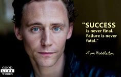 Hiddles- Tom Hiddleston quote. success is never final, failure is never fatal