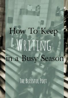 How to Keep Writing in a Busy Season. It IS possible! Don't give up!