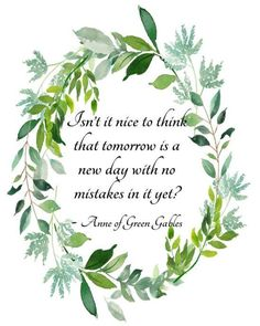"Anne of Green Gables quote, ""Isn't it nice to think that tomorrow is a new day... LM Montgomery - 8 x 10 PDF - Wisdom Wit Quotes"