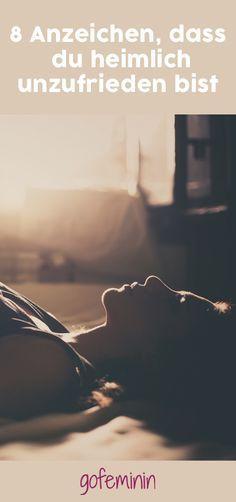 Bin ich gut genug? 8 Anzeichen, dass du heimlich unzufrieden mit deinem Leben bist
