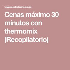 Cenas máximo 30 minutos con thermomix (Recopilatorio) Healthy Eating, Recipes, Chocolates, Ideas, Fast Dinners, Cooking Recipes, Eating Healthy, Healthy Nutrition, Clean Foods