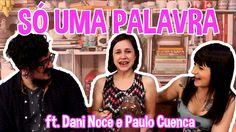 TAG SÓ UMA PALAVRA - ft. Dani Noce e Paulo Cuenca