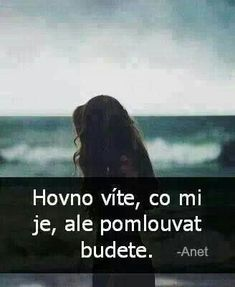 Hovno víte, co mi je, ale pomlouvat budete Sad Love, Love You, True Words, Monday Motivation, Good To Know, True Stories, Quotations, Motivational Quotes, Funny Pictures