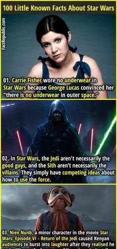 """1. Carrie Fisher wore no underwear in Star Wars because George Lucas convinced her """"there is no underwear in outer space."""" 2. In Star Wars, the Jedi aren't necessarily the good guys, and the Sith aren't necessarily the villains. They simply have competing ideas about how to use the force."""