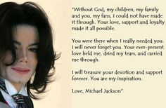 He always cherished his fans' love and support. This message was after he'd been found not guilty on all charges in that horrible, unjust trial in 2005. God bless him, he was a warrior through that entire nightmare.