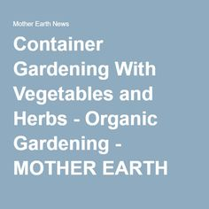 Container Gardening With Vegetables and Herbs - Organic Gardening - MOTHER EARTH NEWS