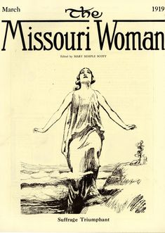"""The Missouri Woman cover for March 1919: """"Suffrage Triumphant."""" Missouri History Museum Library. N23858.   The nineteenth amendment granting women the right to vote was passed by Congress on June 4, 1919. In July Missouri became the eleventh state to ratify the amendment, and it officially became law in August of 1920."""