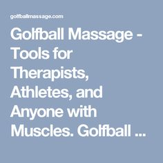 Golfball Massage - Tools for Therapists, Athletes, and Anyone with Muscles. Golfball Massage