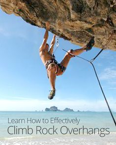 How to Effectively Climb Rock Overhangs
