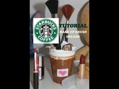 DIY :TUTORIAL Porta pennelli Make Up Starbucks style #9 - YouTube