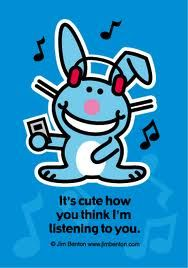 My third favorite!  And again the reason earbuds were invented.  Gotta love Happy Bunny!