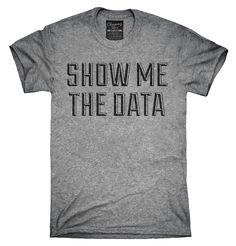 Show Me The Data Shirt, Hoodies, Tanktops